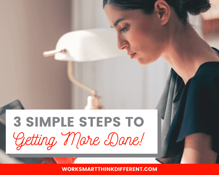 3 Simple Steps To Getting More Done