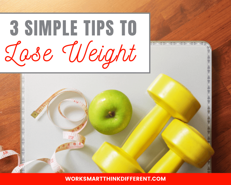 3 Simple Tips to Lose Weight