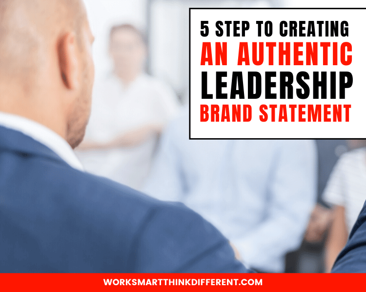 5 Steps to Creating an Authentic Leadership Brand Statement