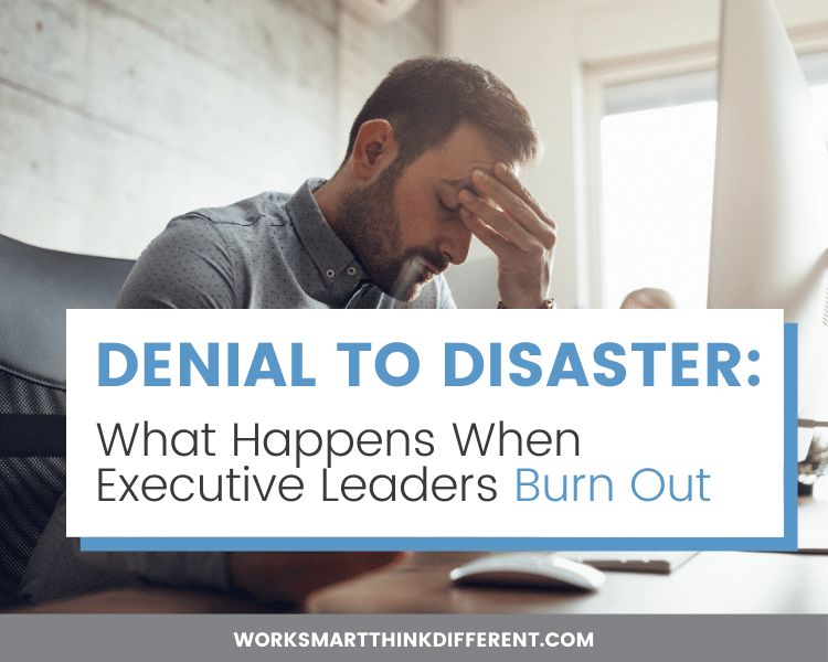 Denial to Disaster: What Happens When Executive Leaders Burn Out