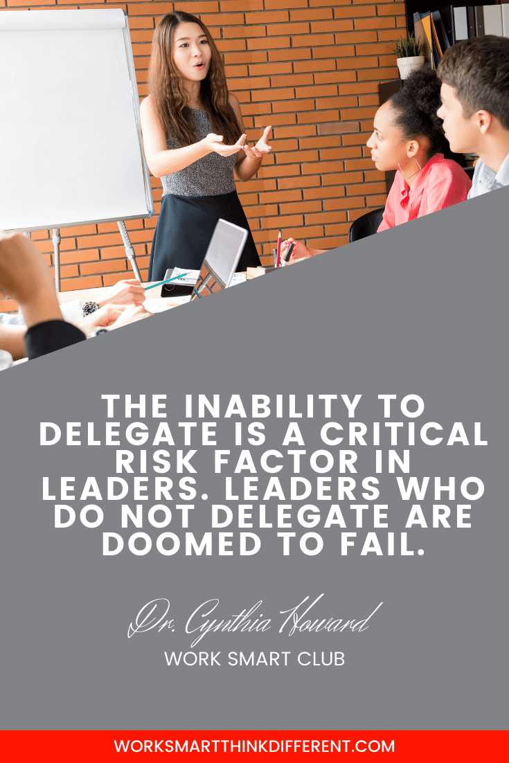 The inability to delegate is a critical risk factor in leaders. Leaders who do not delegate are doomed to fail.
